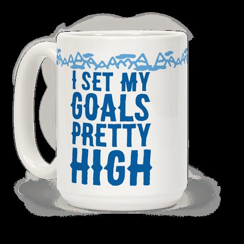 I Set My Goals Pretty High
