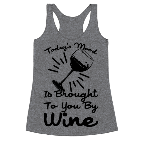 Today's Mood Is Brought To You By Wine Racerback Tank Top