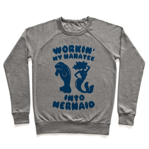 Workin' My Manatee Into Mermaid Pullover