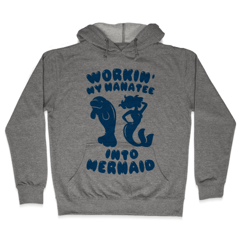 Workin' My Manatee Into Mermaid Hooded Sweatshirt