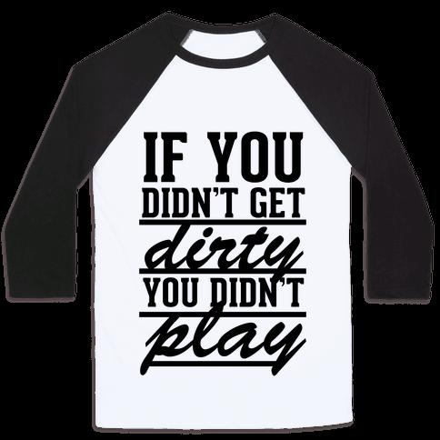 If You Didn't Get Dirty You Didn't Play Baseball Tee