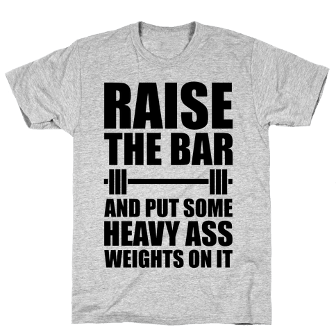 Raise The Bar Mens T-Shirt