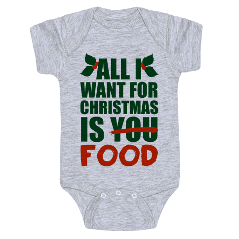 All I Want For Christmas Is Food Baby Onesy
