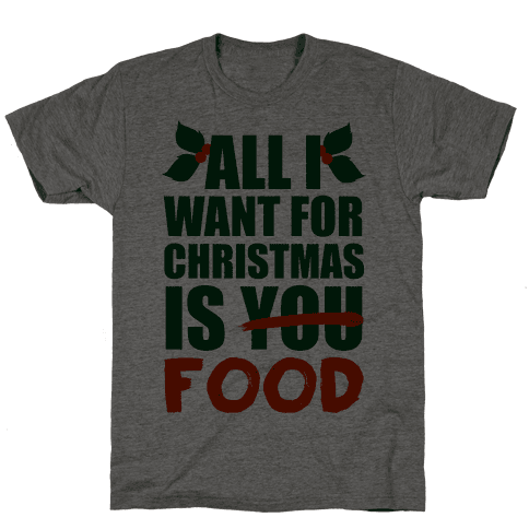 All I Want For Christmas Is Food Mens T-Shirt