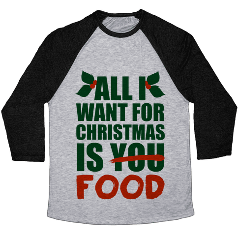 All I Want For Christmas Is Food Baseball Tee