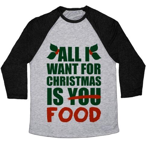 All I Want For Christmas Is Food Baseball Tee