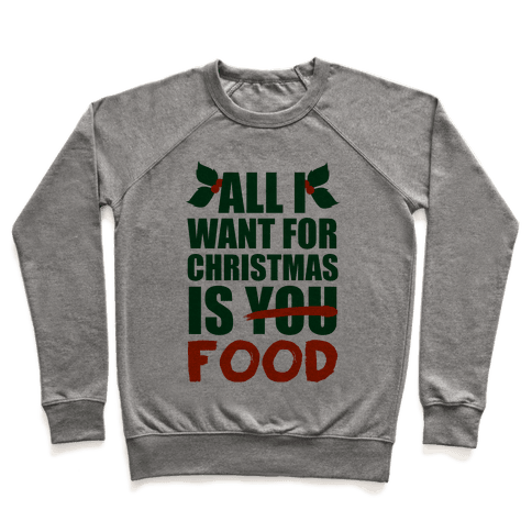 All I Want For Christmas Is Food Pullover