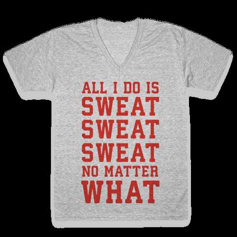 All I Do Is Sweat Sweat Sweat No Matter What V-Neck Tee Shirt