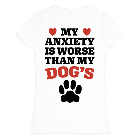 Dog Anxiety Womens T-Shirt