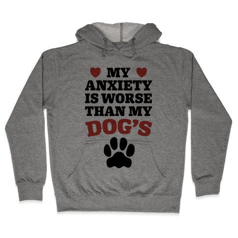Dog Anxiety Hooded Sweatshirt
