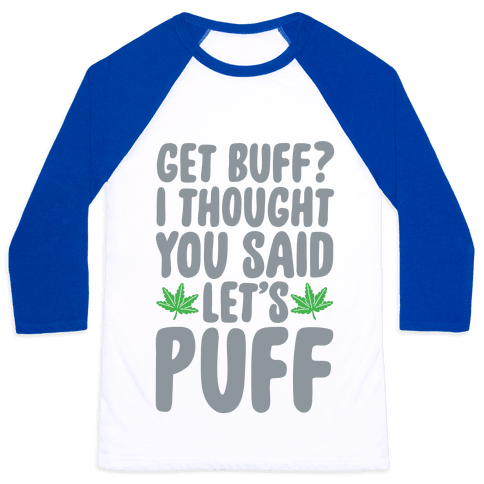 Get Buff? I Thought You Said Let's Puff Baseball Tee