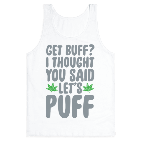 Get Buff? I Thought You Said Let's Puff Tank Top