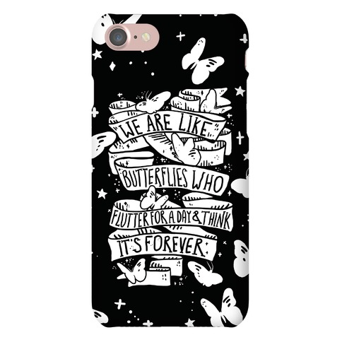 We Are Like Butterflies Who Flutter For A Day And Think Its Forever Phone Case