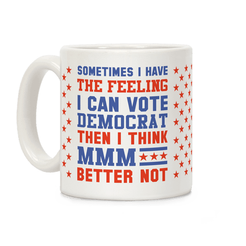 Democrat MMM Better Not Coffee Mug