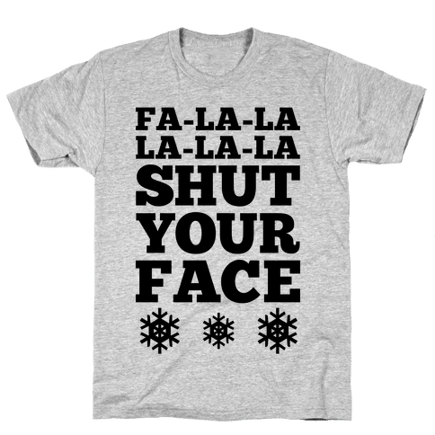 Fa-la-la-la-la-la Shut Your Face Mens T-Shirt