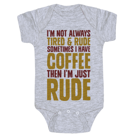 I'm Not Always Tired & Rude Sometimes I Have Coffee Then I'm Just Rude Baby Onesy