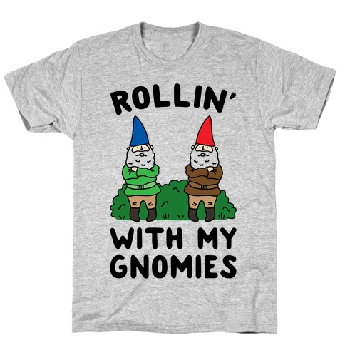 Rollin' With My Gnomies T-Shirt