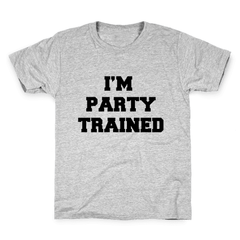 I'm Party Trained Kids T-Shirt