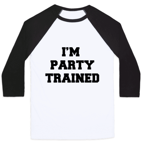I'm Party Trained Baseball Tee