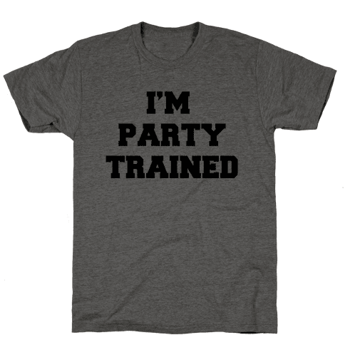 I'm Party Trained Mens T-Shirt