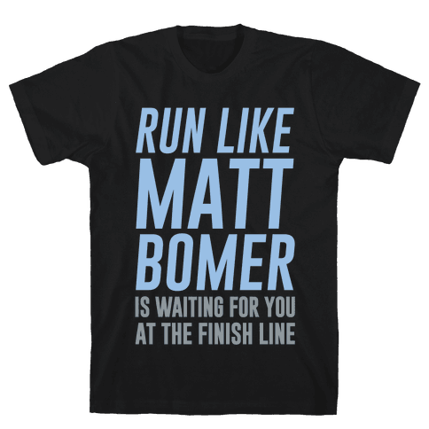 Run Like Matt Bomer Is Waiting For You At The Finish Line Mens T-Shirt