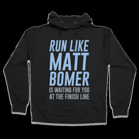 Run Like Matt Bomer Is Waiting For You At The Finish Line Hooded Sweatshirt