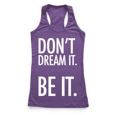 Don't Dream It. Be It. Racerback Tank Top