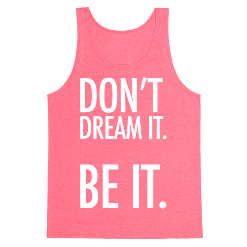 Don't Dream It. Be It. Tank Top