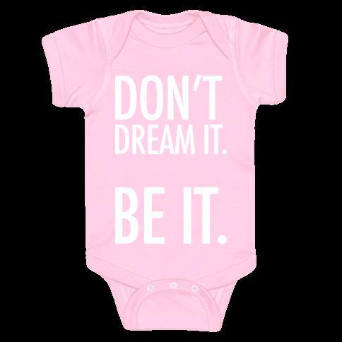 Don't Dream It. Be It. Baby Onesy