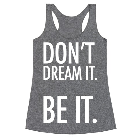 Don't Dream It. Be It. Racerback Tank Top
