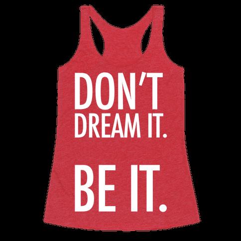 Don't Dream It. Be It.