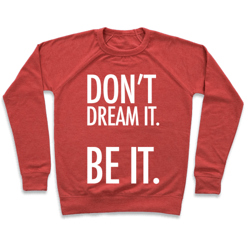 Don't Dream It. Be It. Pullover