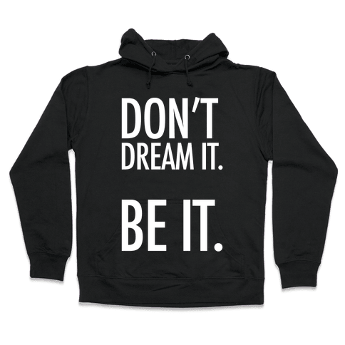 Don't Dream It. Be It. Hooded Sweatshirt