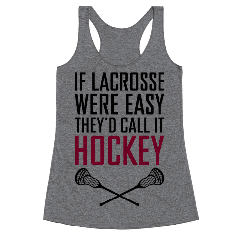 If Lacrosse Were Easy Racerback Tank Top