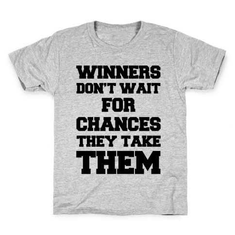 Winners Don't Wait For Chances They Take Them Kids T-Shirt