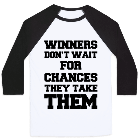 Winners Don't Wait For Chances They Take Them Baseball Tee