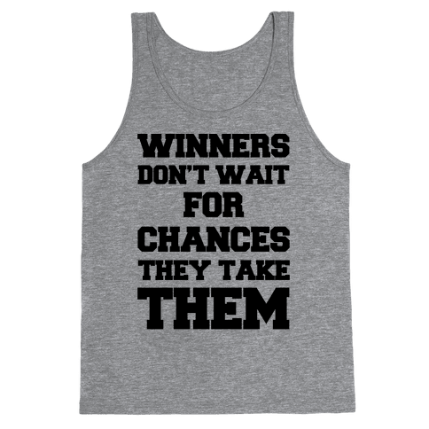 Winners Don't Wait For Chances They Take Them Tank Top