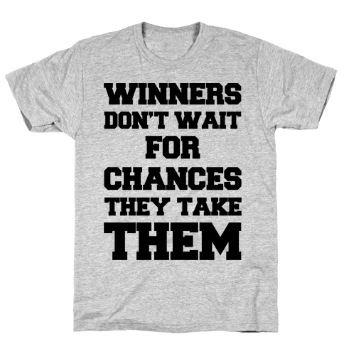 Winners Don't Wait For Chances They Take Them Mens T-Shirt