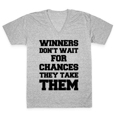 Winners Don't Wait For Chances They Take Them V-Neck Tee Shirt