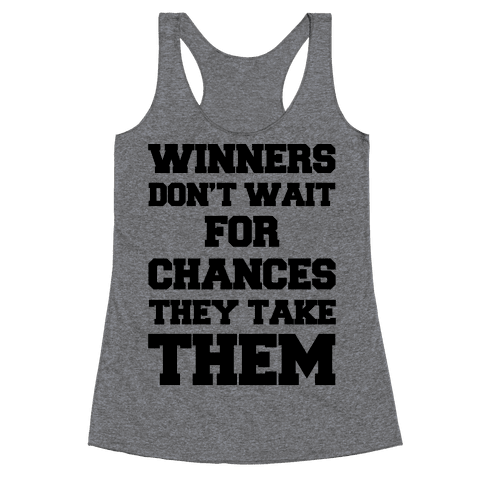 Winners Don't Wait For Chances They Take Them Racerback Tank Top