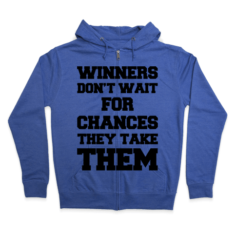 Winners Don't Wait For Chances They Take Them Zip Hoodie