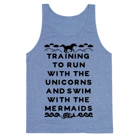 Training to Run with the Unicorns and Swim with the Mermaids Tank Top