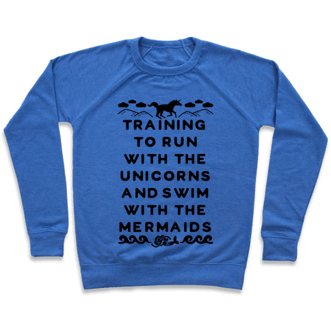 Training to Run with the Unicorns and Swim with the Mermaids Pullover
