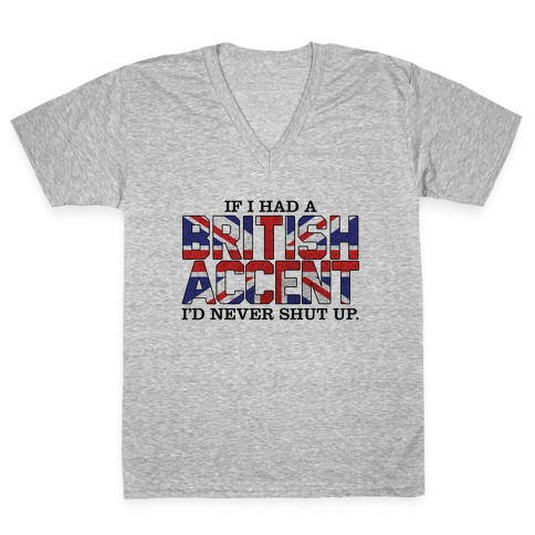 If I Had a British Accent V-Neck Tee Shirt