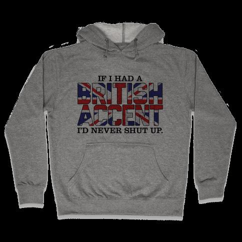 If I Had a British Accent Hooded Sweatshirt