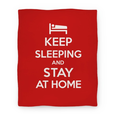 Keep Sleeping and Stay at Home Blanket Blanket