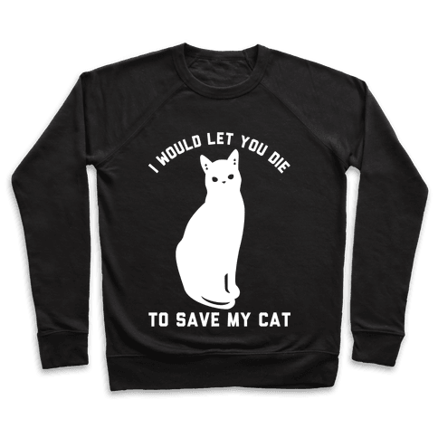 I Would Let You Die to Save My Cat Pullover
