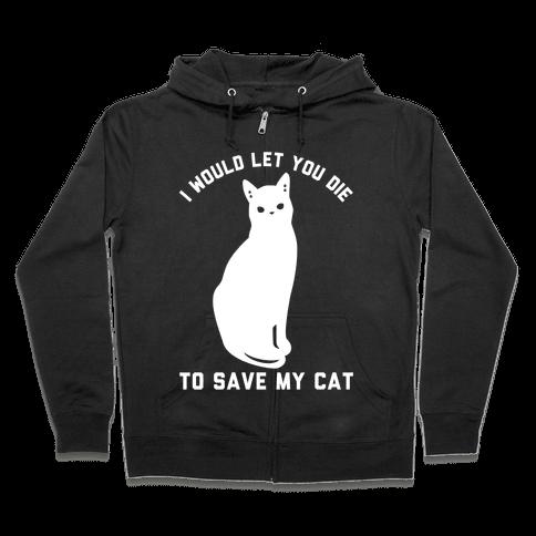I Would Let You Die to Save My Cat Zip Hoodie