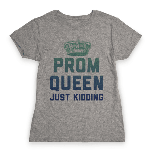 Prom Queen Just Kidding Womens T-Shirt