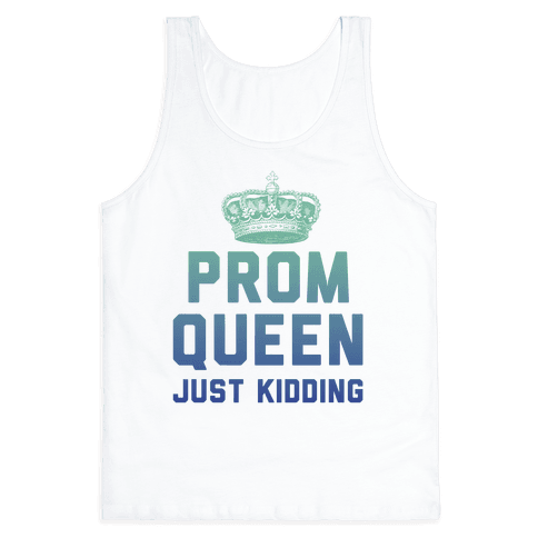 Prom Queen Just Kidding Tank Top